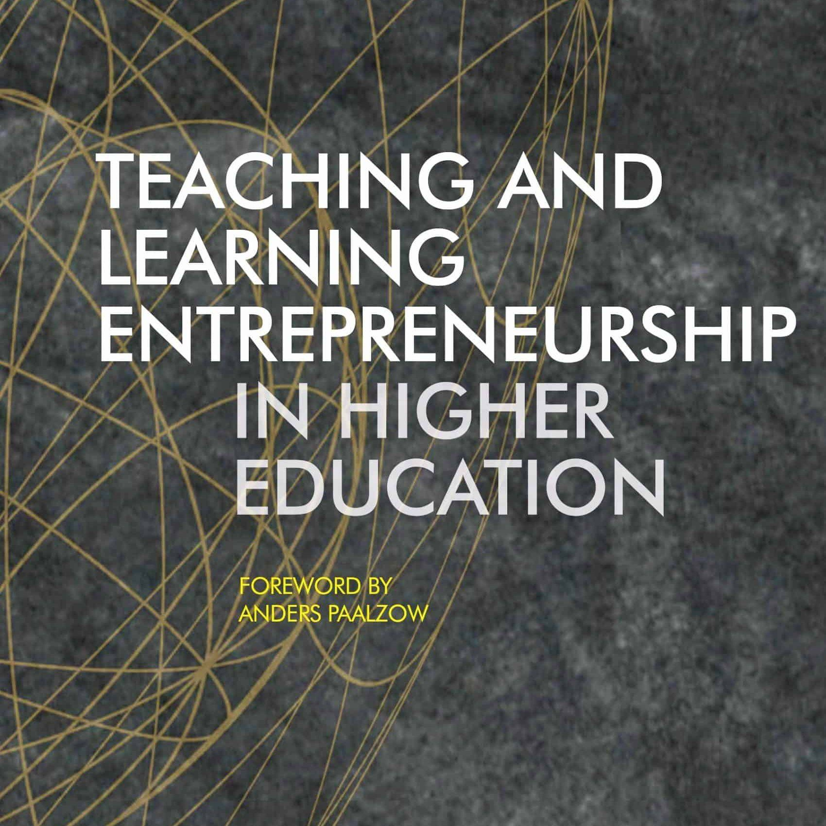 Teaching and Learning Entrepreneurship in Higher Education (2017) - John Branch - Anne Hørsted - Claus Nygaard - Anders Paalzow - SSERiga - Stockholm School of Economics Riga - Institute for Learning in Higher Education - Libri Publishing Ltd